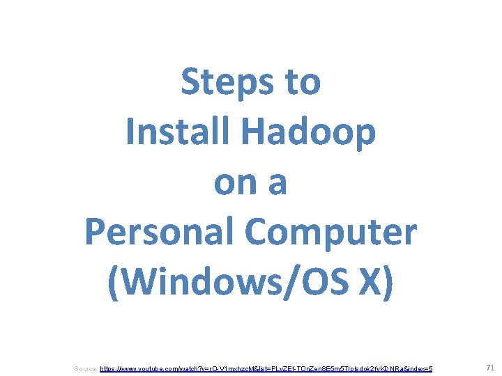 Steps to Install Hadoop on a Personal Computer (Windows/OS X) Source: https: //www. youtube.