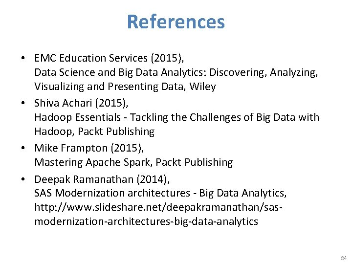 References • EMC Education Services (2015), Data Science and Big Data Analytics: Discovering, Analyzing,