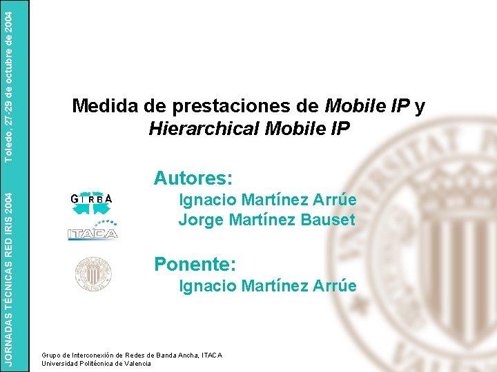 Toledo, 27 -29 de octubre de 2004 Medida de prestaciones de Mobile IP y