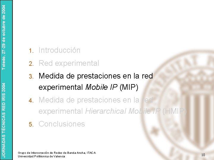 Toledo, 27 -29 de octubre de 2004 JORNADAS TÉCNICAS RED IRIS 2004 1. Introducción