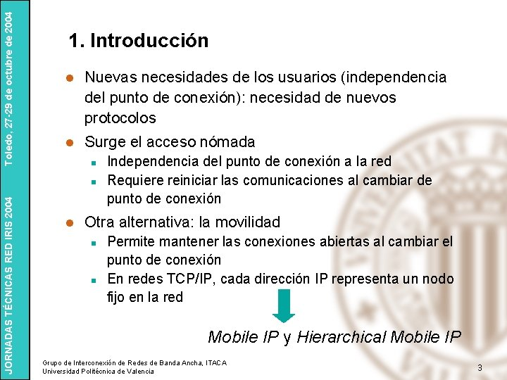 Toledo, 27 -29 de octubre de 2004 1. Introducción l Nuevas necesidades de los