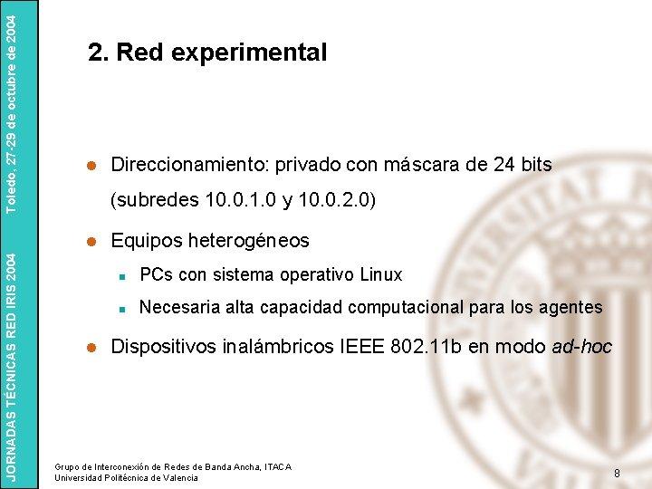 Toledo, 27 -29 de octubre de 2004 2. Red experimental l (subredes 10. 0.