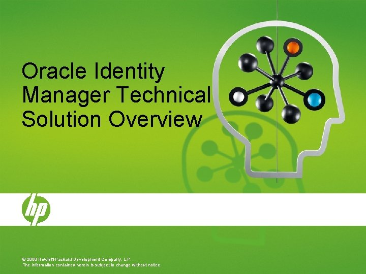 Oracle Identity Manager Technical Solution Overview © 2008 Hewlett-Packard Development Company, L. P. The