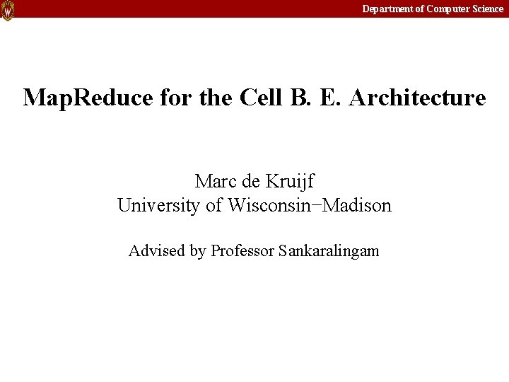 Department of Computer Science Map. Reduce for the Cell B. E. Architecture Marc de
