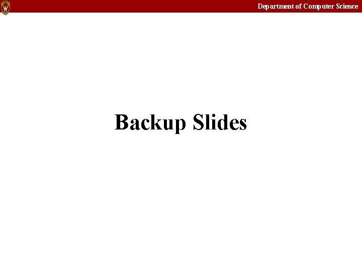 Department of Computer Science Backup Slides