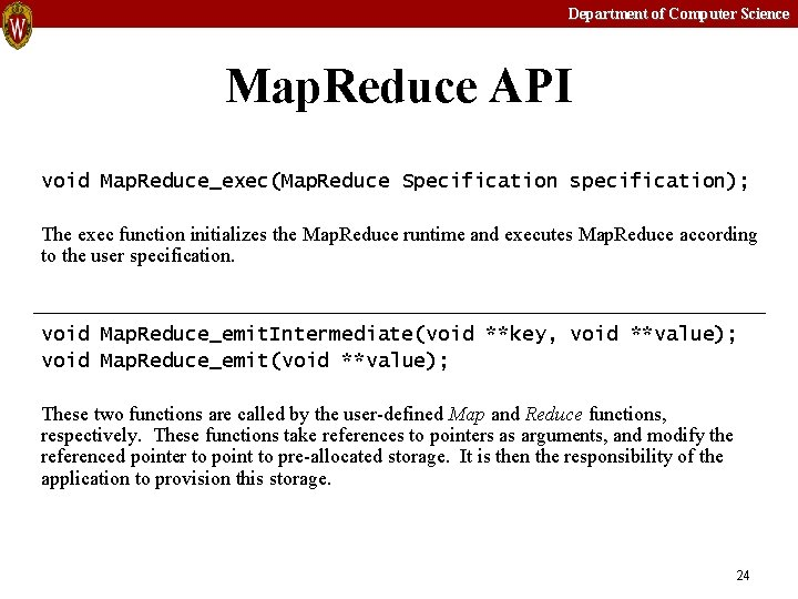 Department of Computer Science Map. Reduce API void Map. Reduce_exec(Map. Reduce Specification specification); The