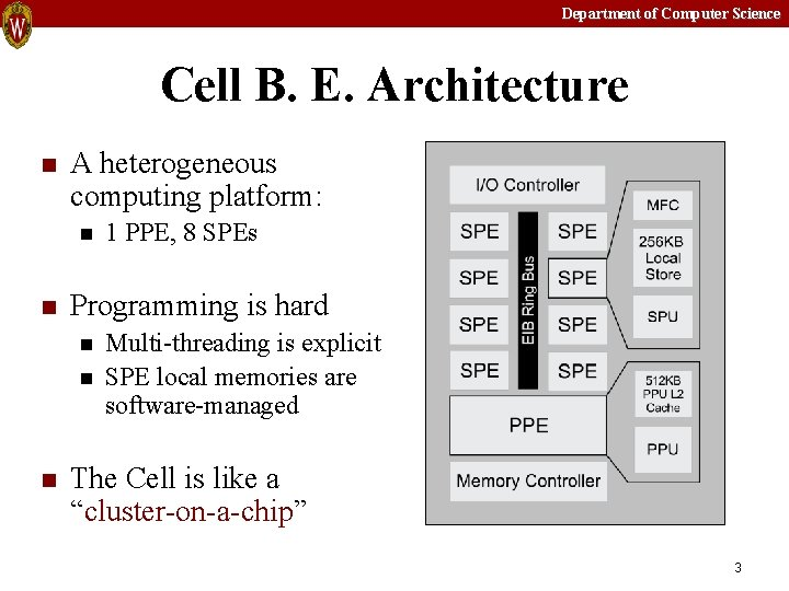 Department of Computer Science Cell B. E. Architecture n A heterogeneous computing platform: n