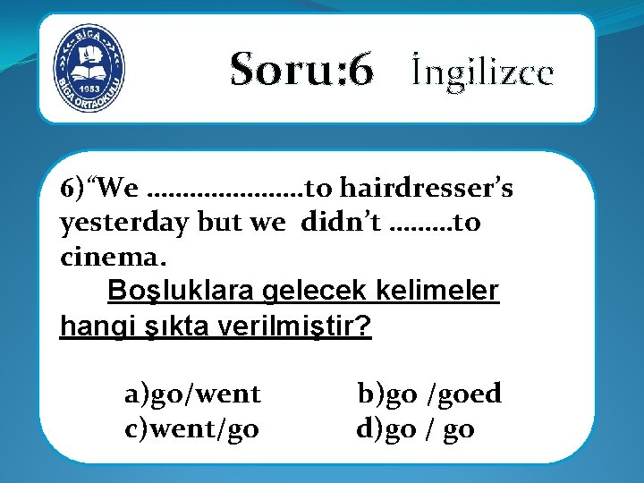 "Soru: 6 İngilizce 6)""We …………………. to hairdresser's yesterday but we didn't ………to cinema."