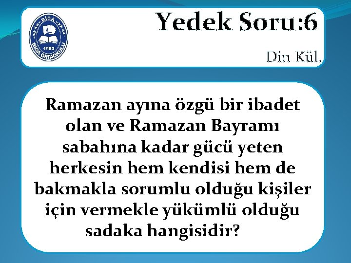 Yedek Soru: 6 Din Kül. Ramazan ayına özgü bir ibadet olan ve Ramazan