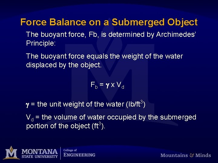 Force Balance on a Submerged Object The buoyant force, Fb, is determined by Archimedes'