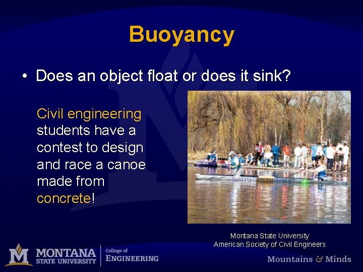 Buoyancy • Does an object float or does it sink? Civil engineering students have