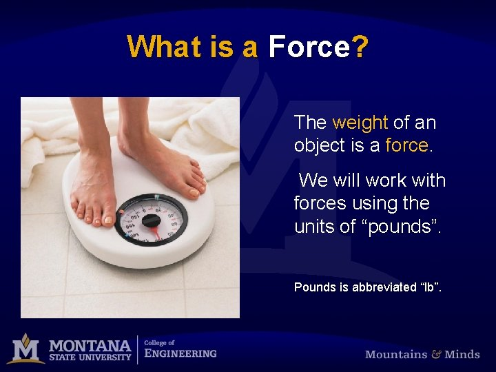 What is a Force? The weight of an object is a force. We will
