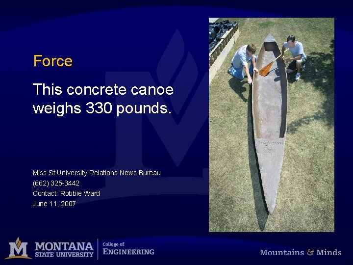 Force This concrete canoe weighs 330 pounds. Miss St University Relations News Bureau (662)