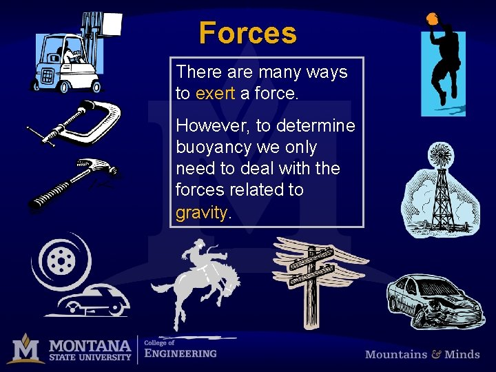 Forces There are many ways to exert a force. However, to determine buoyancy we
