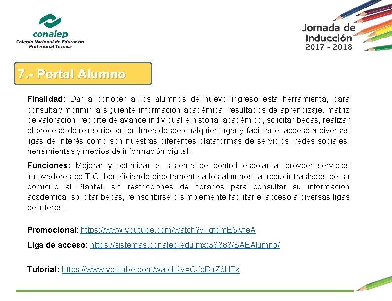 7. - Portal Alumno Finalidad: Dar a conocer a los alumnos de nuevo ingreso