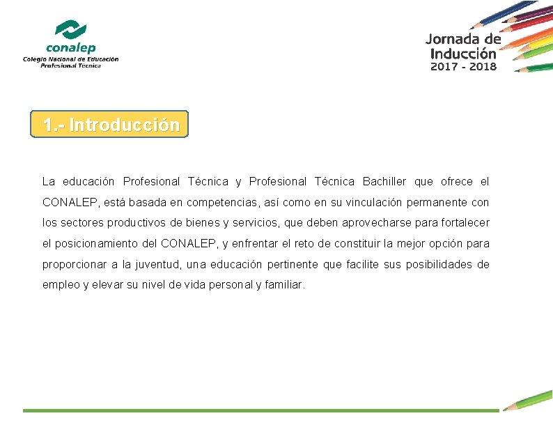 1. - Introducción La educación Profesional Técnica y Profesional Técnica Bachiller que ofrece el
