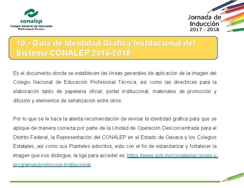 10. - Guía de Identidad Gráfica Institucional del Sistema CONALEP 2016 -2018 Es el