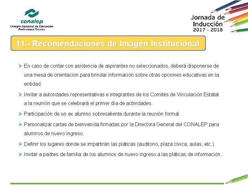 11. - Recomendaciones de Imagen Institucional Ø En caso de contar con asistencia de
