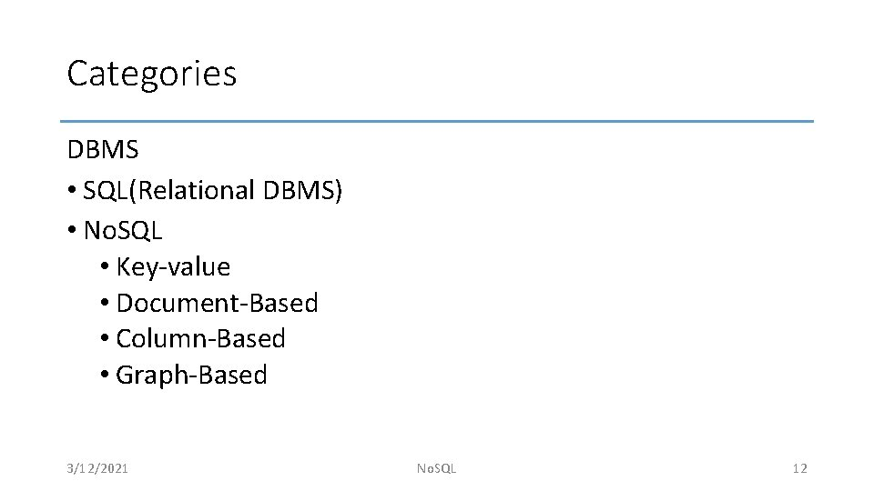 Categories DBMS • SQL(Relational DBMS) • No. SQL • Key-value • Document-Based • Column-Based