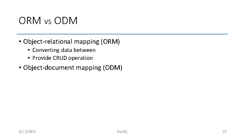 ORM vs ODM • Object-relational mapping (ORM) • Converting data between • Provide CRUD