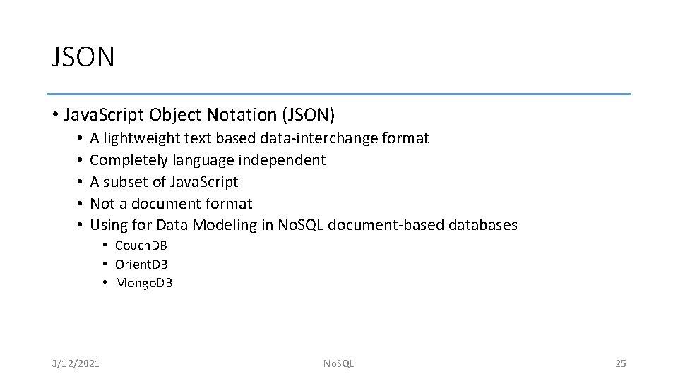 JSON • Java. Script Object Notation (JSON) • • • A lightweight text based