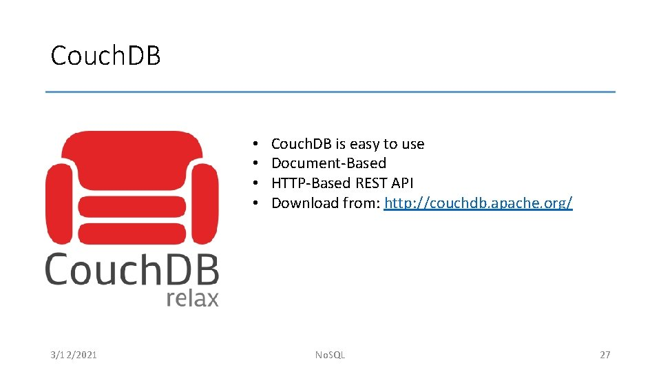 Couch. DB • • 3/12/2021 Couch. DB is easy to use Document-Based HTTP-Based REST
