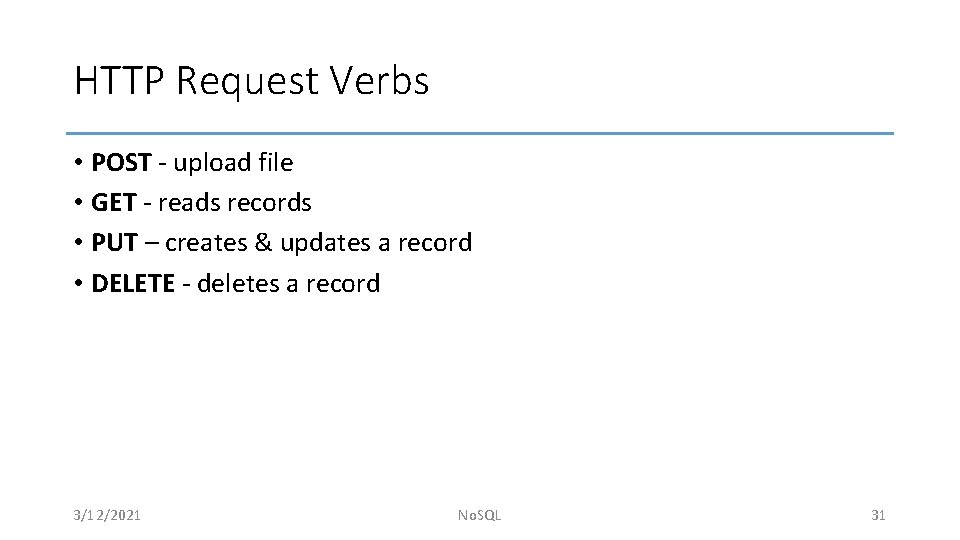 HTTP Request Verbs • POST - upload file • GET - reads records •