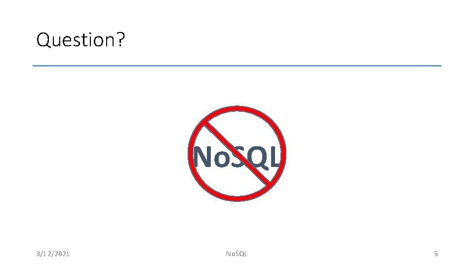Question? No. SQL 3/12/2021 No. SQL 5