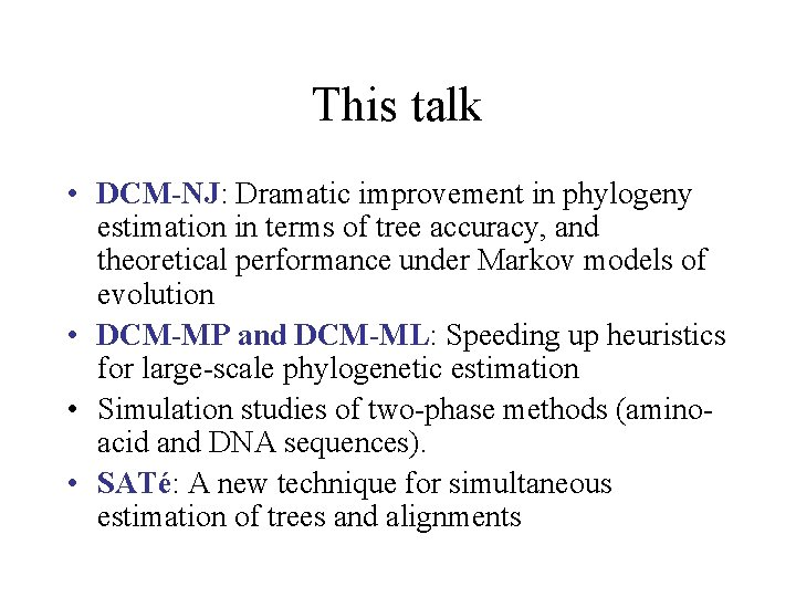 This talk • DCM-NJ: Dramatic improvement in phylogeny estimation in terms of tree accuracy,