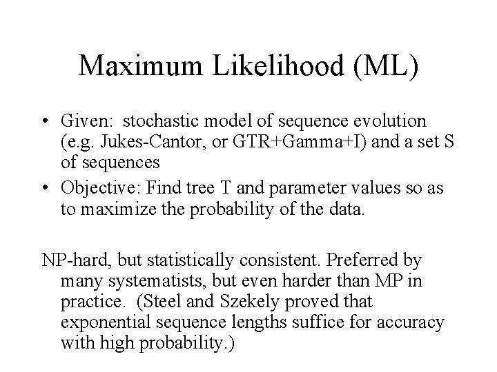 Maximum Likelihood (ML) • Given: stochastic model of sequence evolution (e. g. Jukes-Cantor, or