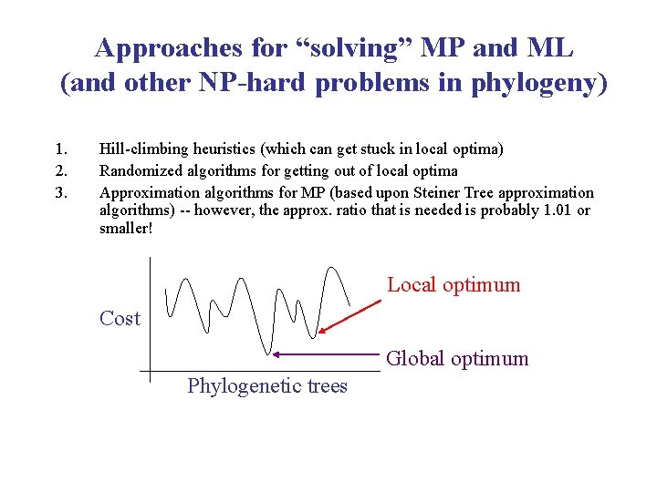 """Approaches for """"solving"""" MP and ML (and other NP-hard problems in phylogeny) 1. 2."""