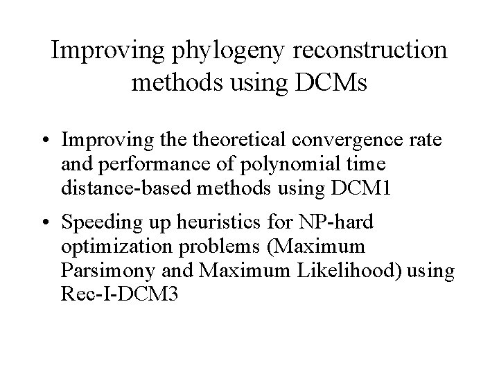 Improving phylogeny reconstruction methods using DCMs • Improving theoretical convergence rate and performance of