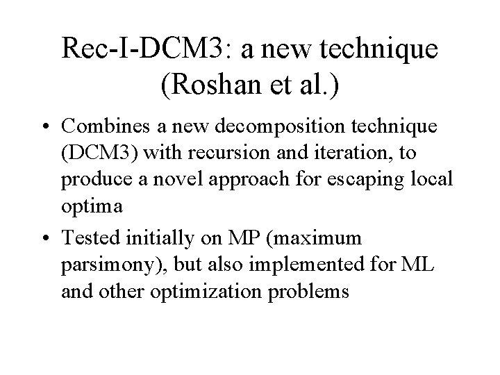 Rec-I-DCM 3: a new technique (Roshan et al. ) • Combines a new decomposition