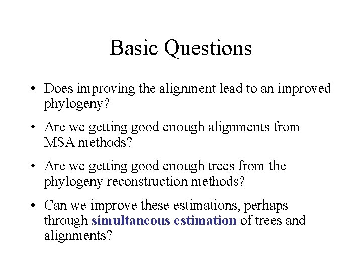 Basic Questions • Does improving the alignment lead to an improved phylogeny? • Are