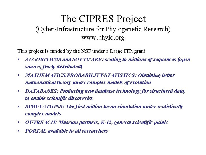 The CIPRES Project (Cyber-Infrastructure for Phylogenetic Research) www. phylo. org This project is funded