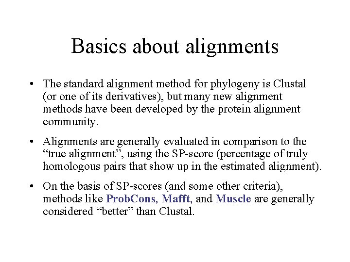 Basics about alignments • The standard alignment method for phylogeny is Clustal (or one