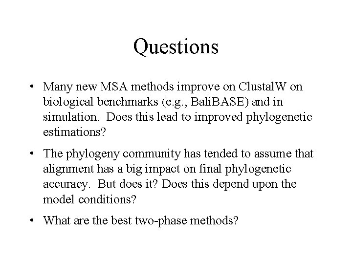 Questions • Many new MSA methods improve on Clustal. W on biological benchmarks (e.