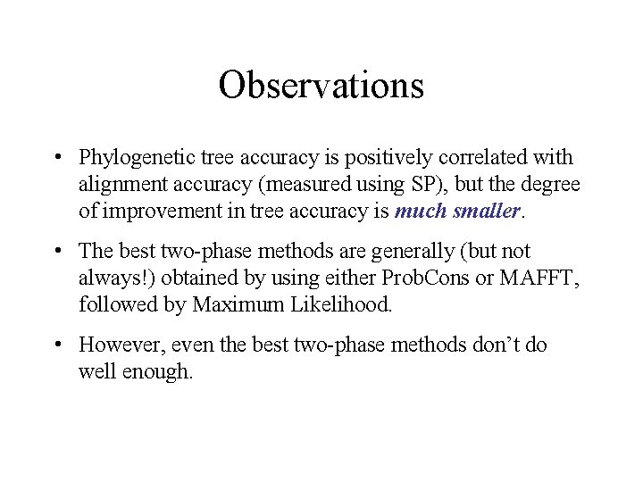 Observations • Phylogenetic tree accuracy is positively correlated with alignment accuracy (measured using SP),