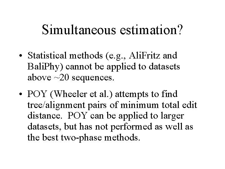 Simultaneous estimation? • Statistical methods (e. g. , Ali. Fritz and Bali. Phy) cannot