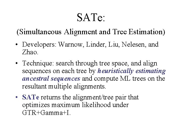 SATe: (Simultaneous Alignment and Tree Estimation) • Developers: Warnow, Linder, Liu, Nelesen, and Zhao.