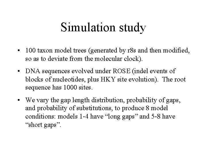 Simulation study • 100 taxon model trees (generated by r 8 s and then