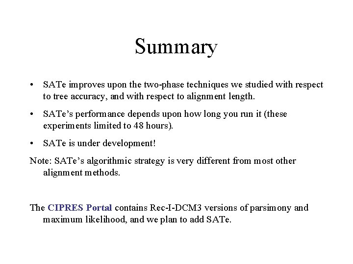 Summary • SATe improves upon the two-phase techniques we studied with respect to tree