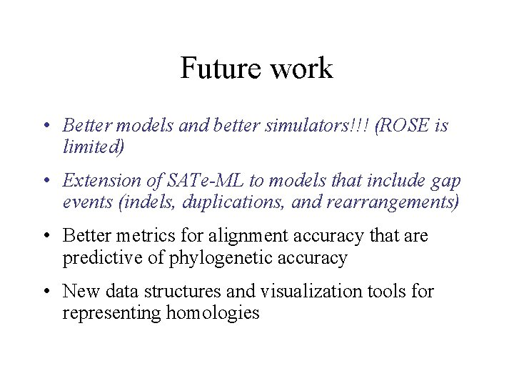 Future work • Better models and better simulators!!! (ROSE is limited) • Extension of