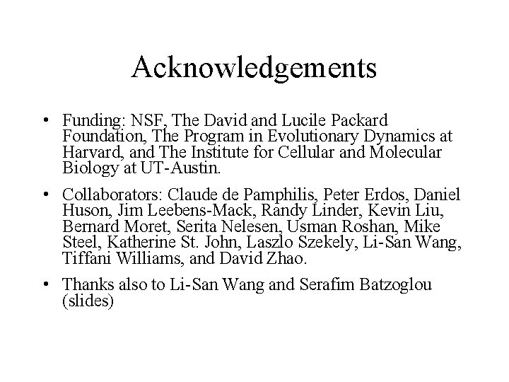 Acknowledgements • Funding: NSF, The David and Lucile Packard Foundation, The Program in Evolutionary