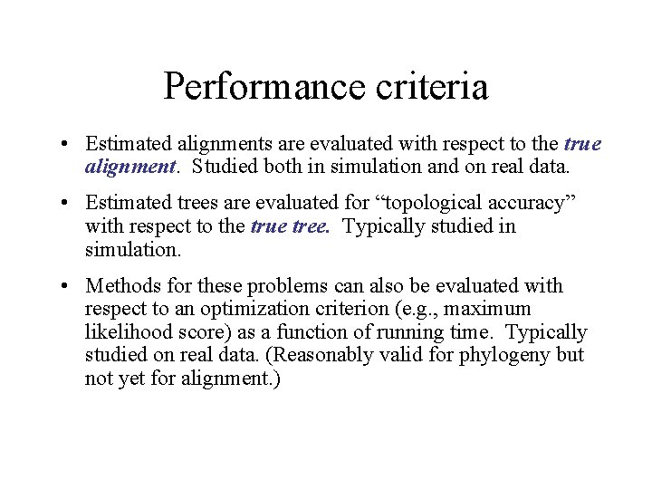 Performance criteria • Estimated alignments are evaluated with respect to the true alignment. Studied