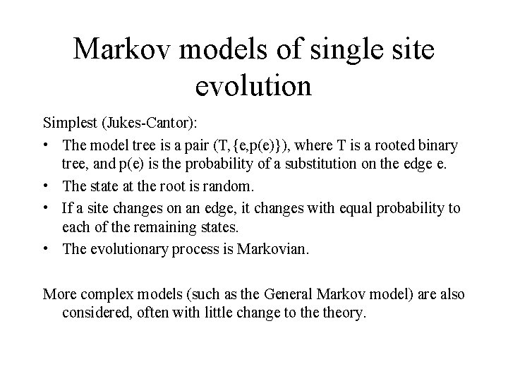 Markov models of single site evolution Simplest (Jukes-Cantor): • The model tree is a