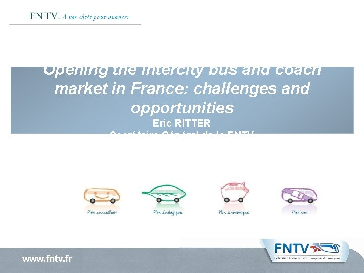Opening the intercity bus and coach market in France: challenges and opportunities Eric RITTER