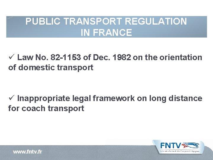 PUBLIC TRANSPORT REGULATION IN FRANCE ü Law No. 82 -1153 of Dec. 1982 on