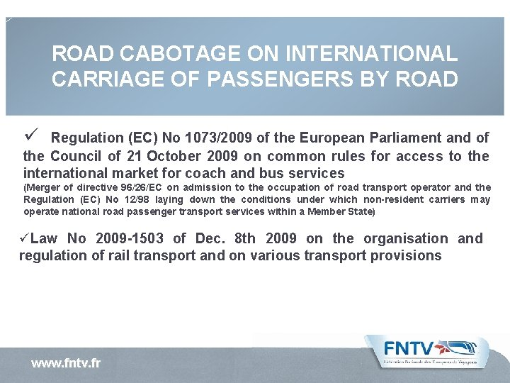 ROAD CABOTAGE ON INTERNATIONAL CARRIAGE OF PASSENGERS BY ROAD ü Regulation (EC) No 1073/2009