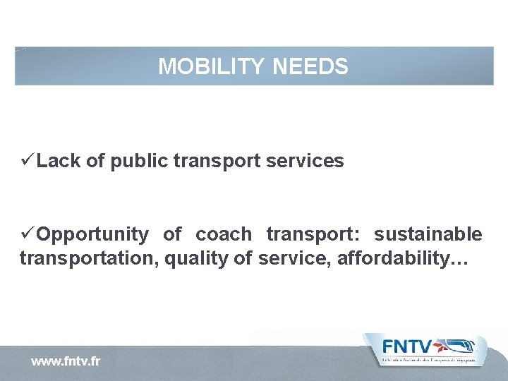 MOBILITY NEEDS üLack of public transport services üOpportunity of coach transport: sustainable transportation, quality